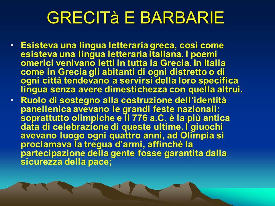GRECITà E BARBARIE Esisteva una lingua letteraria greca, così come esisteva una lingua letteraria italiana. I poemi omerici venivano letti in tutta la