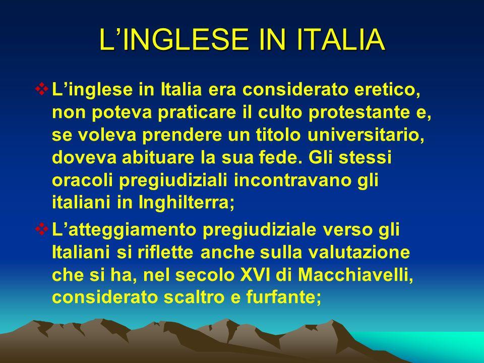 LINGLESE IN ITALIA Linglese in Italia era considerato eretico, non poteva praticare il culto protestante e, se voleva prendere un titolo universitario