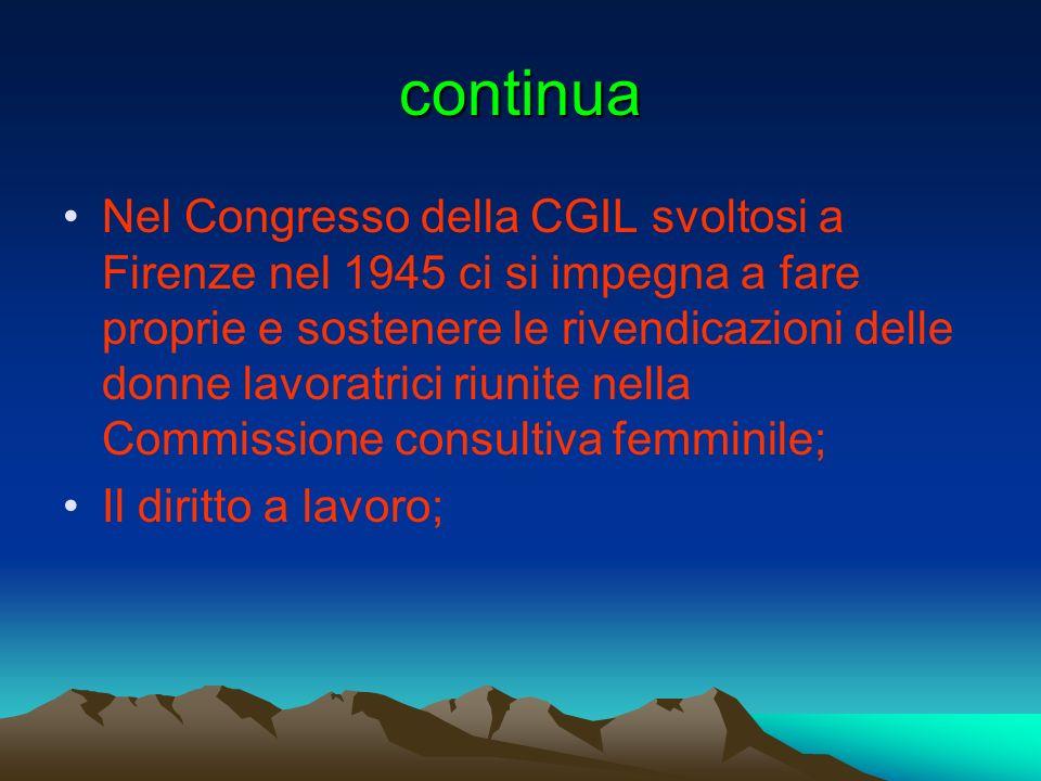 continua Nel Congresso della CGIL svoltosi a Firenze nel 1945 ci si impegna a fare proprie e sostenere le rivendicazioni delle donne lavoratrici riuni