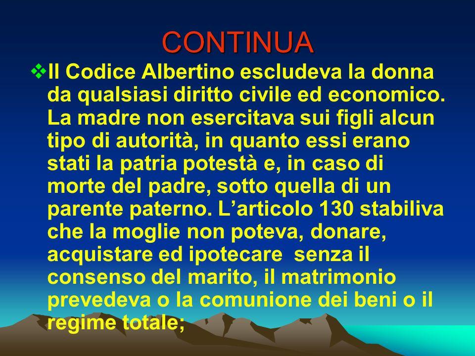 CONTINUA Il Codice Albertino escludeva la donna da qualsiasi diritto civile ed economico. La madre non esercitava sui figli alcun tipo di autorità, in