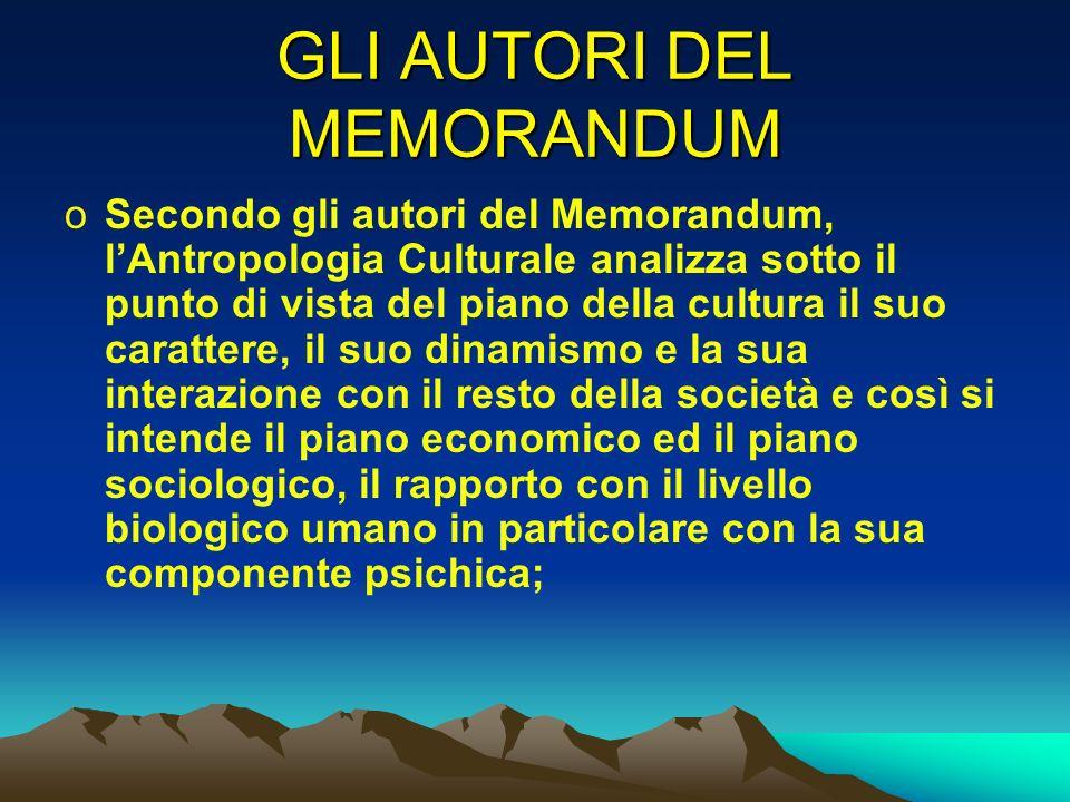 GLI AUTORI DEL MEMORANDUM oSecondo gli autori del Memorandum, lAntropologia Culturale analizza sotto il punto di vista del piano della cultura il suo
