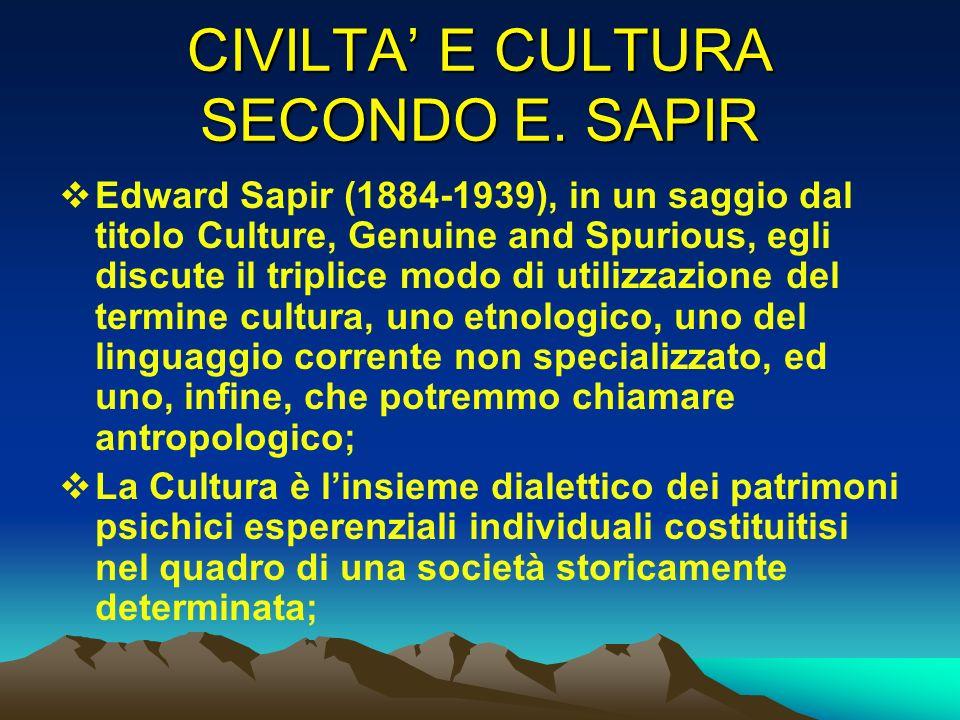 CIVILTA E CULTURA SECONDO E. SAPIR Edward Sapir (1884-1939), in un saggio dal titolo Culture, Genuine and Spurious, egli discute il triplice modo di u