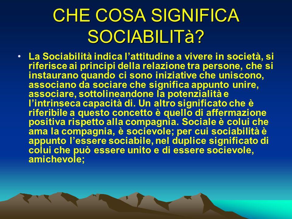 CHE COSA SIGNIFICA SOCIABILITà? La Sociabilità indica lattitudine a vivere in società, si riferisce ai principi della relazione tra persone, che si in