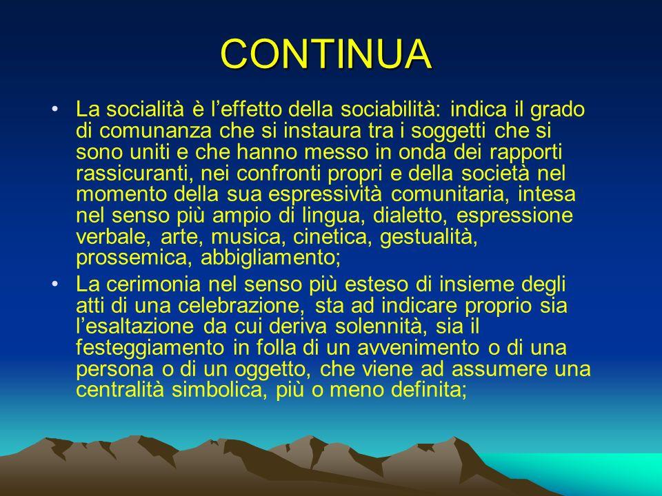 CONTINUA La socialità è leffetto della sociabilità: indica il grado di comunanza che si instaura tra i soggetti che si sono uniti e che hanno messo in