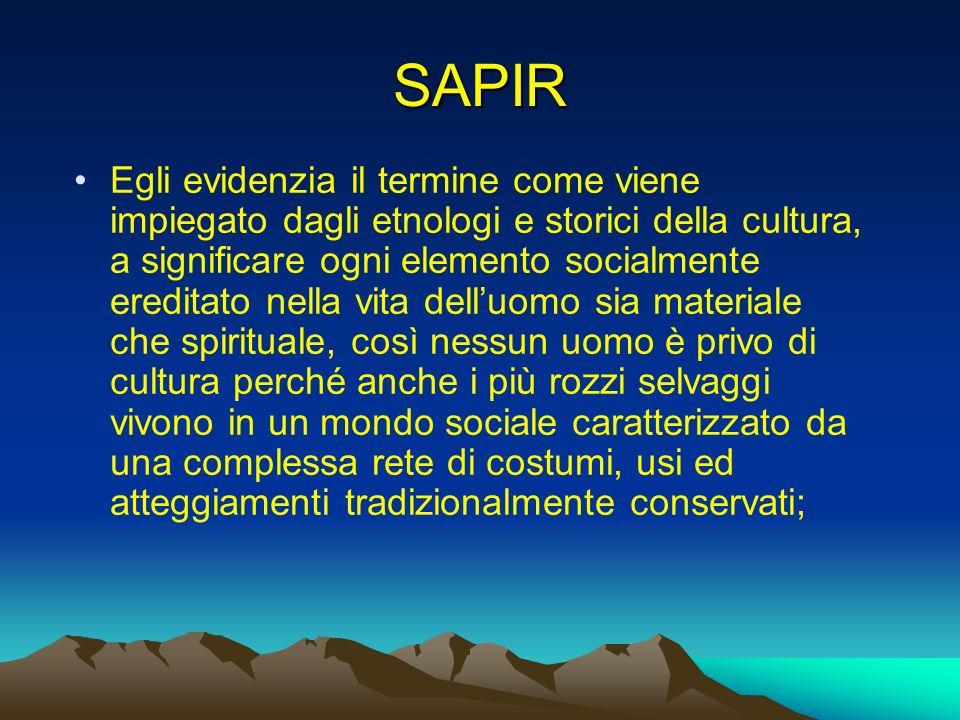 SAPIR Egli evidenzia il termine come viene impiegato dagli etnologi e storici della cultura, a significare ogni elemento socialmente ereditato nella v