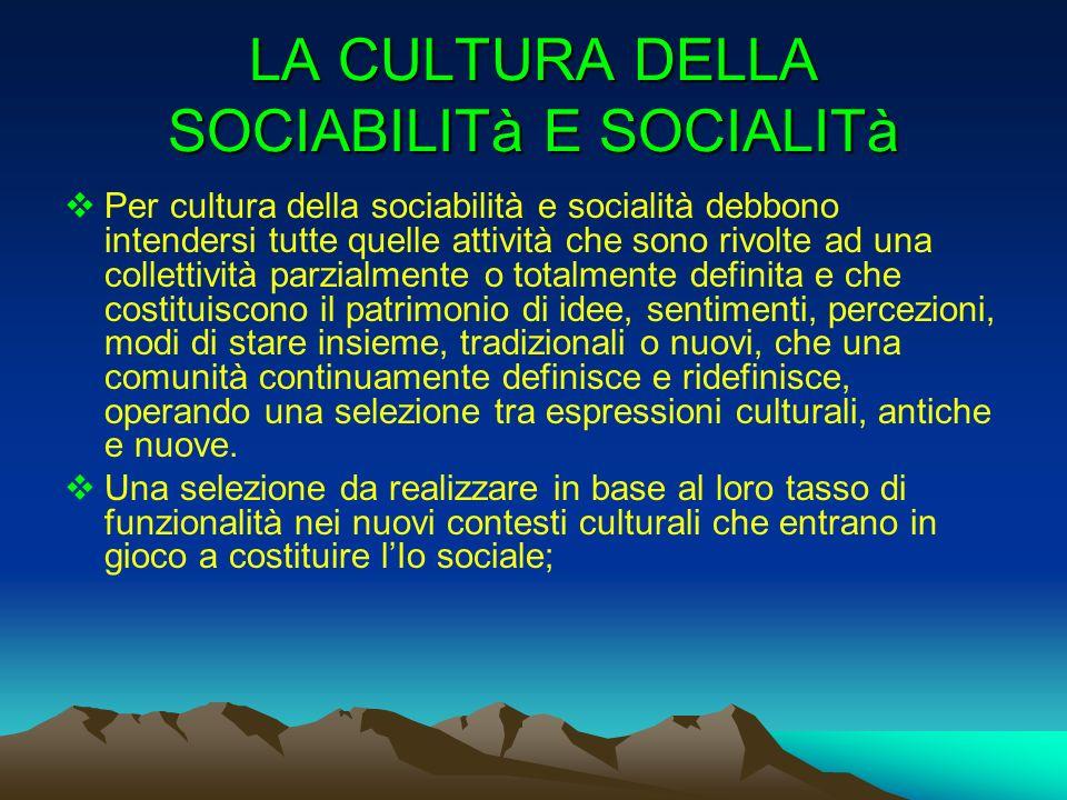 LA CULTURA DELLA SOCIABILITà E SOCIALITà Per cultura della sociabilità e socialità debbono intendersi tutte quelle attività che sono rivolte ad una co