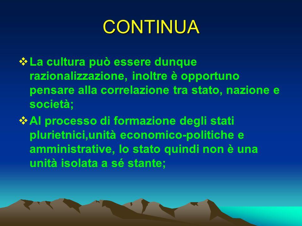 CONTINUA La cultura può essere dunque razionalizzazione, inoltre è opportuno pensare alla correlazione tra stato, nazione e società; Al processo di fo