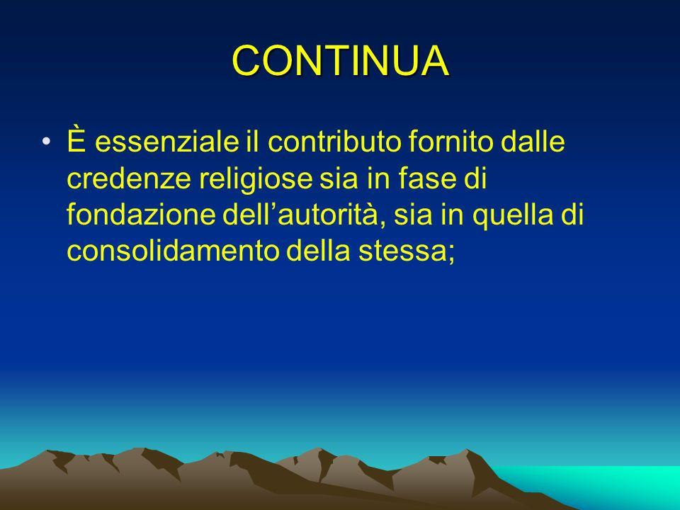 CONTINUA È essenziale il contributo fornito dalle credenze religiose sia in fase di fondazione dellautorità, sia in quella di consolidamento della ste
