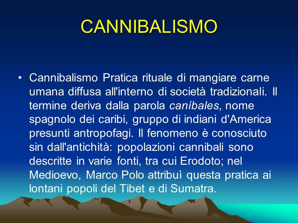CANNIBALISMO Cannibalismo Pratica rituale di mangiare carne umana diffusa all'interno di società tradizionali. Il termine deriva dalla parola caníbale