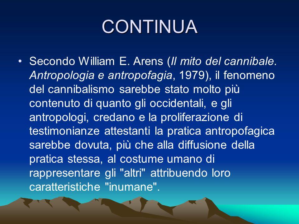CONTINUA Secondo William E. Arens (Il mito del cannibale. Antropologia e antropofagia, 1979), il fenomeno del cannibalismo sarebbe stato molto più con