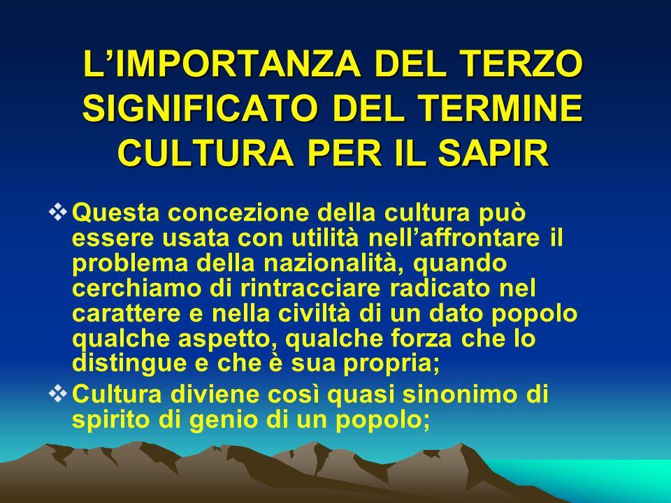 LIMPORTANZA DEL TERZO SIGNIFICATO DEL TERMINE CULTURA PER IL SAPIR Questa concezione della cultura può essere usata con utilità nellaffrontare il prob