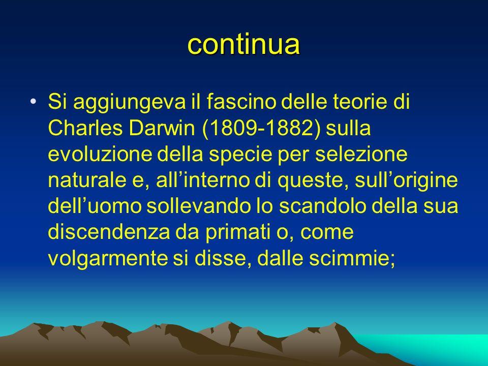 continua Si aggiungeva il fascino delle teorie di Charles Darwin (1809-1882) sulla evoluzione della specie per selezione naturale e, allinterno di que