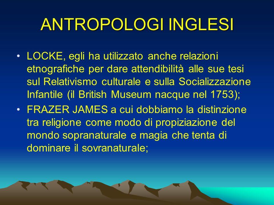 ANTROPOLOGI INGLESI LOCKE, egli ha utilizzato anche relazioni etnografiche per dare attendibilità alle sue tesi sul Relativismo culturale e sulla Soci