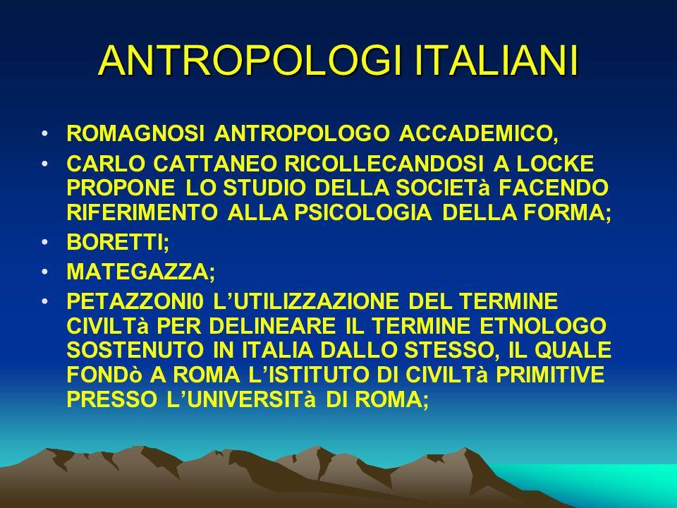 ANTROPOLOGI ITALIANI ROMAGNOSI ANTROPOLOGO ACCADEMICO, CARLO CATTANEO RICOLLECANDOSI A LOCKE PROPONE LO STUDIO DELLA SOCIETà FACENDO RIFERIMENTO ALLA