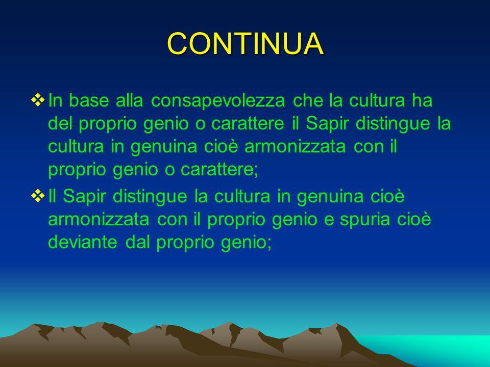 CONTINUA In base alla consapevolezza che la cultura ha del proprio genio o carattere il Sapir distingue la cultura in genuina cioè armonizzata con il