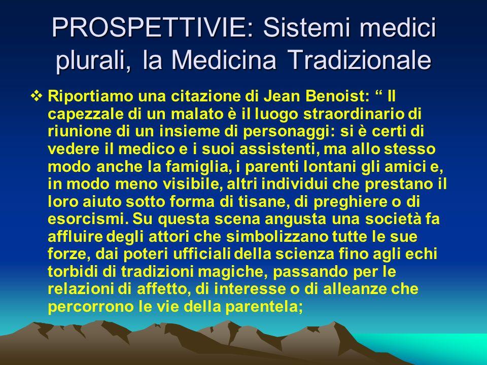 PROSPETTIVIE: Sistemi medici plurali, la Medicina Tradizionale Riportiamo una citazione di Jean Benoist: Il capezzale di un malato è il luogo straordi