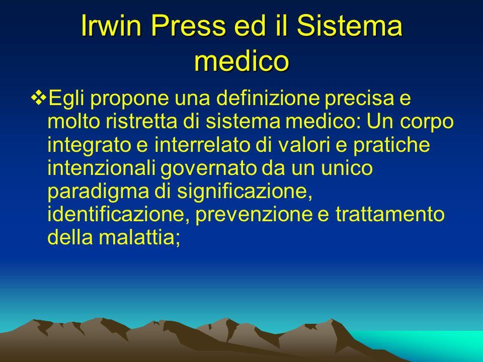 Irwin Press ed il Sistema medico Egli propone una definizione precisa e molto ristretta di sistema medico: Un corpo integrato e interrelato di valori