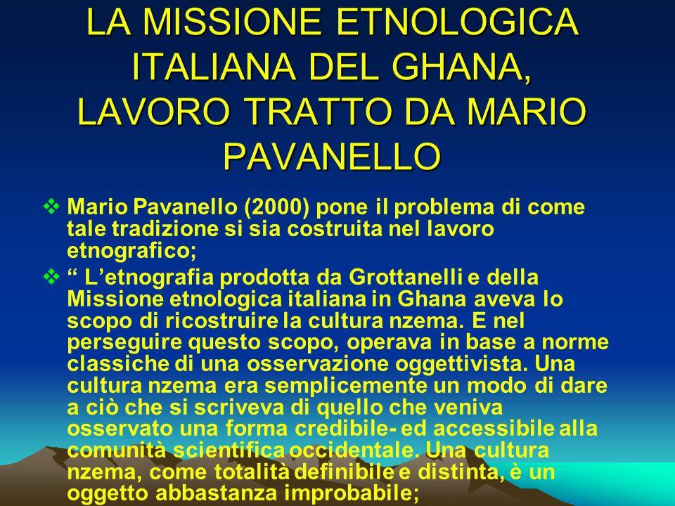 LA MISSIONE ETNOLOGICA ITALIANA DEL GHANA, LAVORO TRATTO DA MARIO PAVANELLO Mario Pavanello (2000) pone il problema di come tale tradizione si sia cos