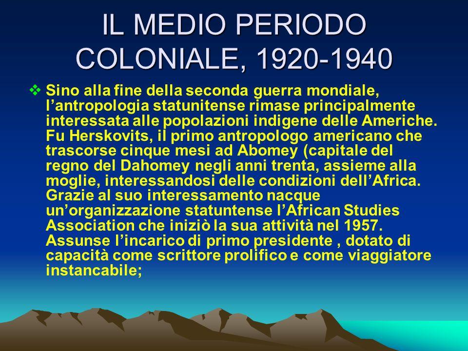 IL MEDIO PERIODO COLONIALE, 1920-1940 Sino alla fine della seconda guerra mondiale, lantropologia statunitense rimase principalmente interessata alle