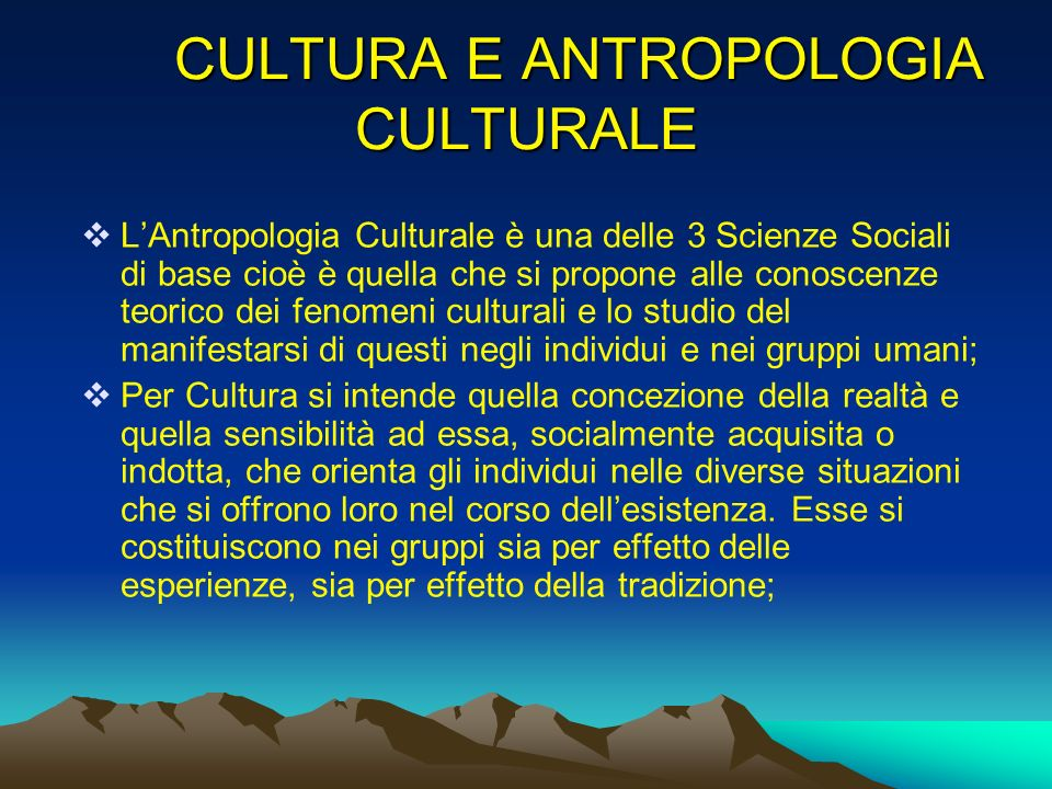 continua Parlare di cultura significa riferirsi ad una realtà globale, parlare di cultura di identità significa collocarsi allinterno della cultura riferendosi alla realtà che attiene ad ogni persona; nel quadro della antropologia della reciprocità dobbiamo includere i seguenti elementi: