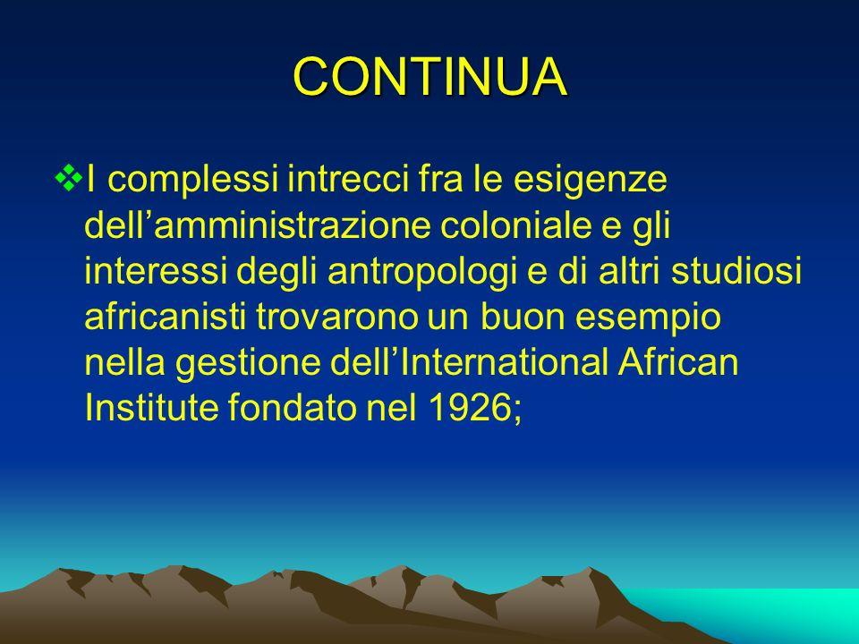 CONTINUA I complessi intrecci fra le esigenze dellamministrazione coloniale e gli interessi degli antropologi e di altri studiosi africanisti trovaron