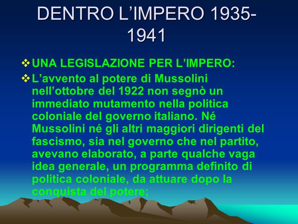 DENTRO LIMPERO 1935- 1941 UNA LEGISLAZIONE PER LIMPERO: Lavvento al potere di Mussolini nellottobre del 1922 non segnò un immediato mutamento nella po