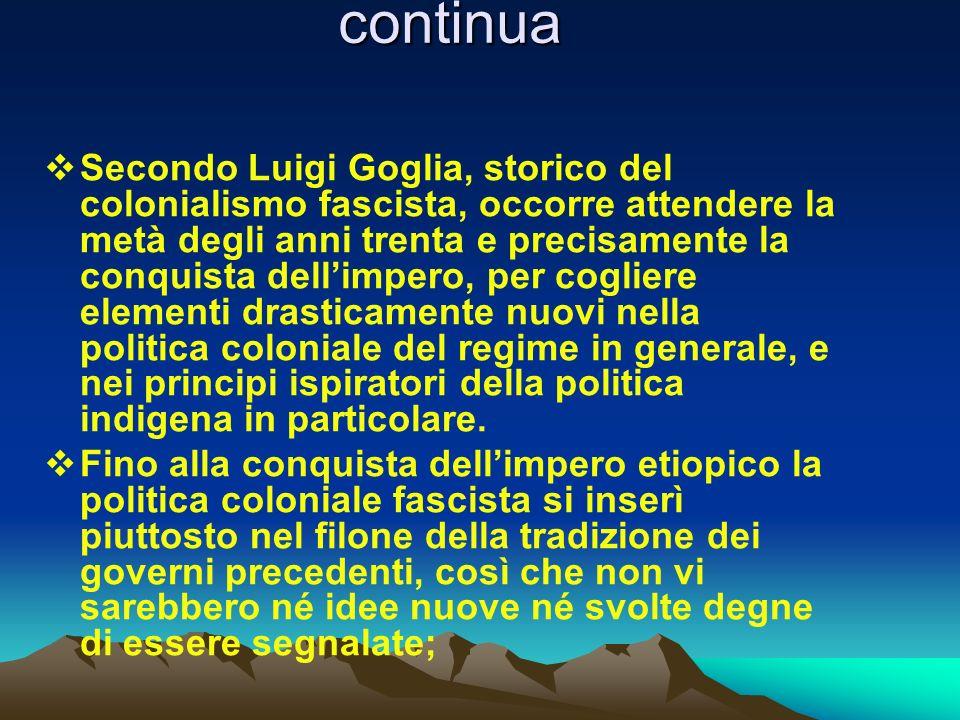 continua Secondo Luigi Goglia, storico del colonialismo fascista, occorre attendere la metà degli anni trenta e precisamente la conquista dellimpero,