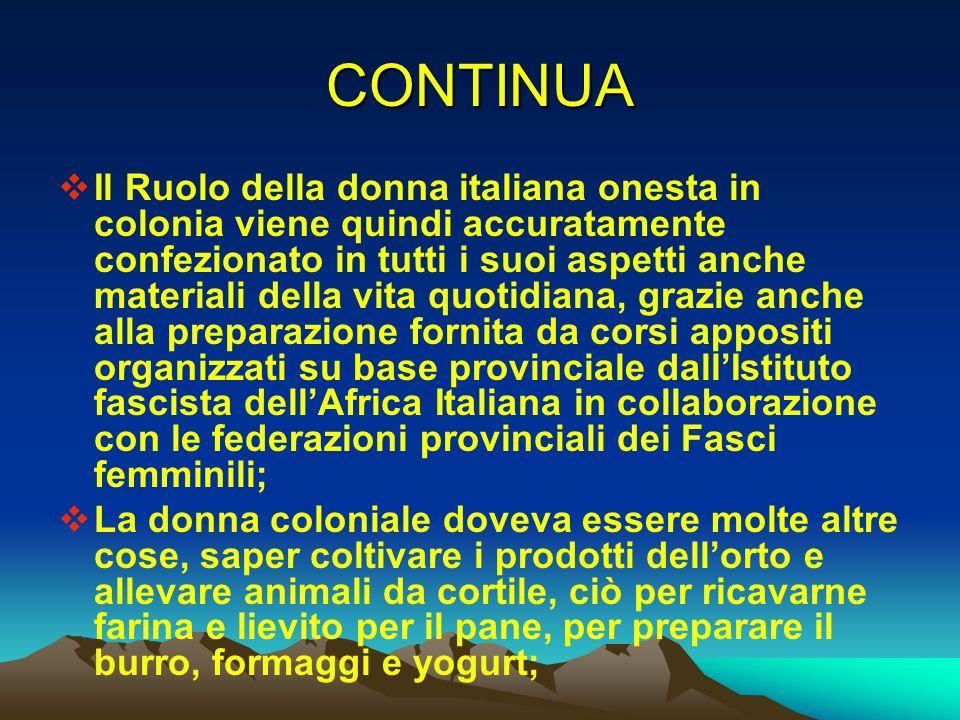 CONTINUA Il Ruolo della donna italiana onesta in colonia viene quindi accuratamente confezionato in tutti i suoi aspetti anche materiali della vita qu