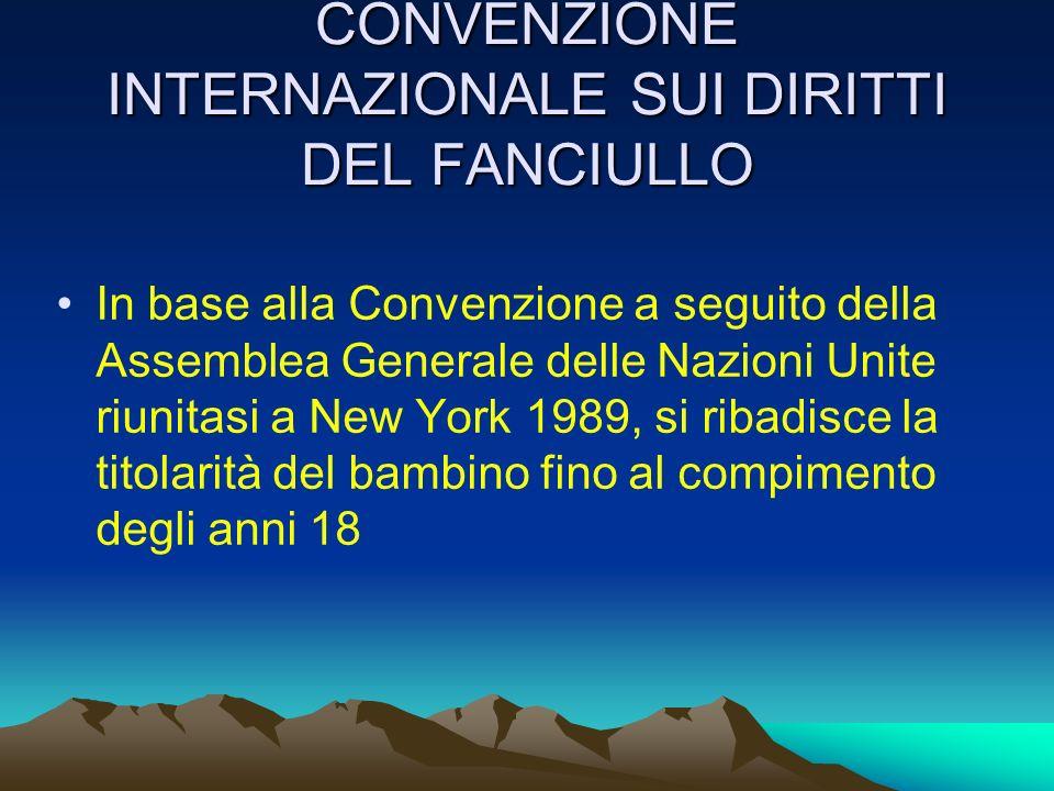 CONVENZIONE INTERNAZIONALE SUI DIRITTI DEL FANCIULLO In base alla Convenzione a seguito della Assemblea Generale delle Nazioni Unite riunitasi a New Y