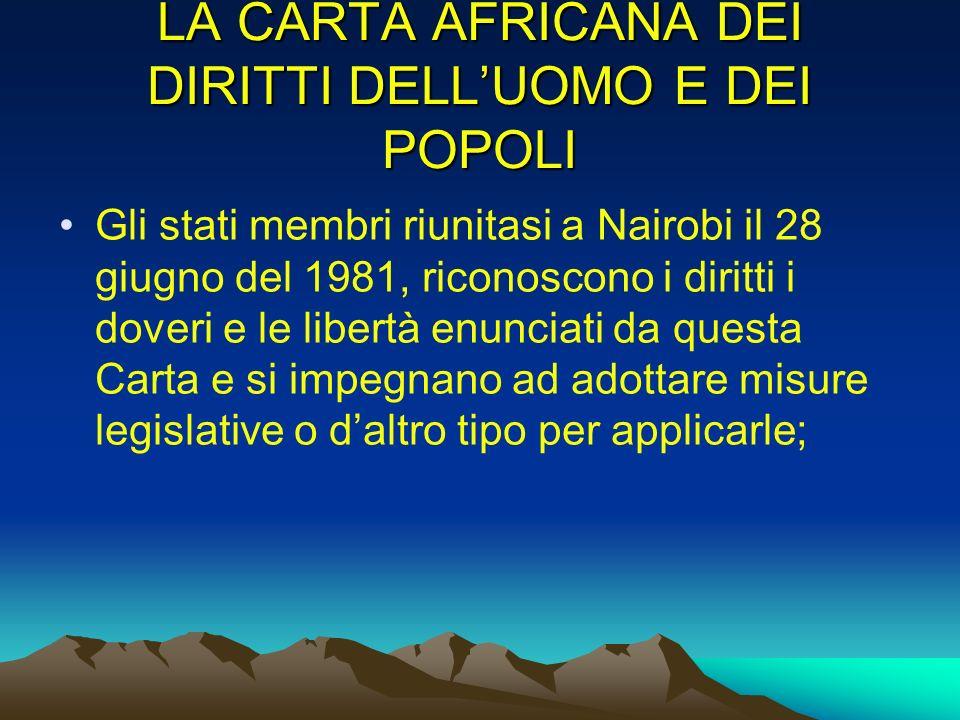 LA CARTA AFRICANA DEI DIRITTI DELLUOMO E DEI POPOLI Gli stati membri riunitasi a Nairobi il 28 giugno del 1981, riconoscono i diritti i doveri e le li