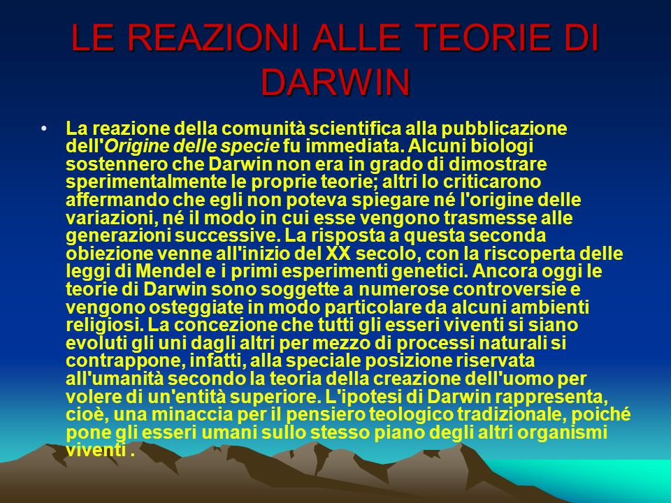 LE REAZIONI ALLE TEORIE DI DARWIN La reazione della comunità scientifica alla pubblicazione dell'Origine delle specie fu immediata. Alcuni biologi sos