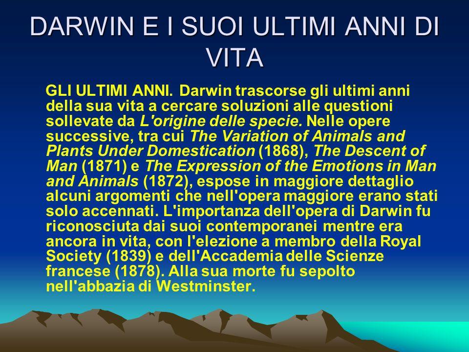 DARWIN E I SUOI ULTIMI ANNI DI VITA GLI ULTIMI ANNI. Darwin trascorse gli ultimi anni della sua vita a cercare soluzioni alle questioni sollevate da L