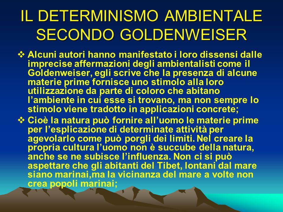 IL DETERMINISMO AMBIENTALE SECONDO GOLDENWEISER Alcuni autori hanno manifestato i loro dissensi dalle imprecise affermazioni degli ambientalisti come
