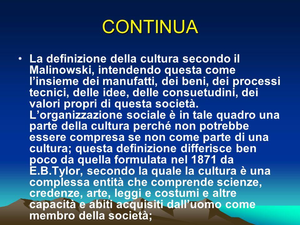 CONTINUA La definizione della cultura secondo il Malinowski, intendendo questa come linsieme dei manufatti, dei beni, dei processi tecnici, delle idee
