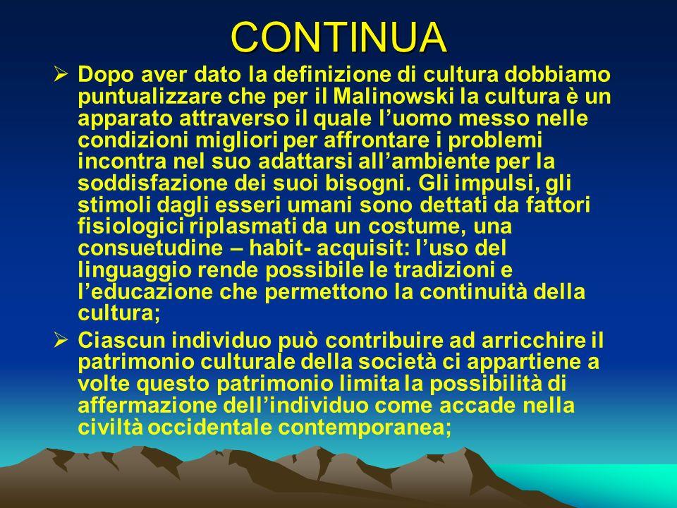 CONTINUA Dopo aver dato la definizione di cultura dobbiamo puntualizzare che per il Malinowski la cultura è un apparato attraverso il quale luomo mess