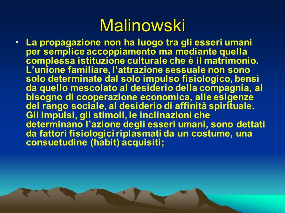 Malinowski La propagazione non ha luogo tra gli esseri umani per semplice accoppiamento ma mediante quella complessa istituzione culturale che è il ma