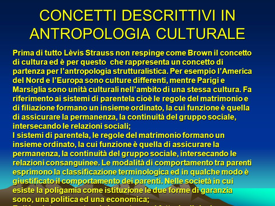 CONCETTI DESCRITTIVI IN ANTROPOLOGIA CULTURALE Prima di tutto Lèvis Strauss non respinge come Brown il concetto di cultura ed è per questo che rappres