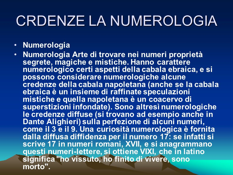 CRDENZE LA NUMEROLOGIA Numerologia Numerologia Arte di trovare nei numeri proprietà segrete, magiche e mistiche. Hanno carattere numerologico certi as