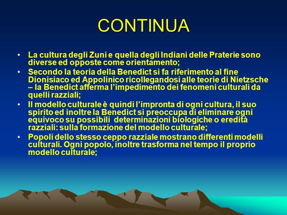 CONTINUA La cultura degli Zuni e quella degli Indiani delle Praterie sono diverse ed opposte come orientamento; Secondo la teoria della Benedict si fa