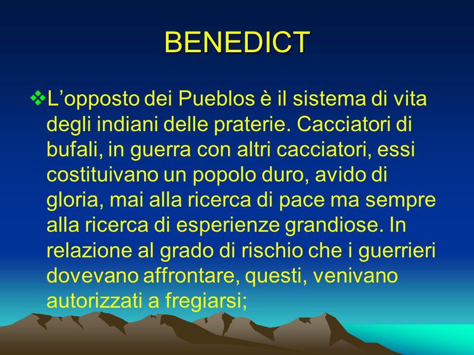 BENEDICT Lopposto dei Pueblos è il sistema di vita degli indiani delle praterie. Cacciatori di bufali, in guerra con altri cacciatori, essi costituiva
