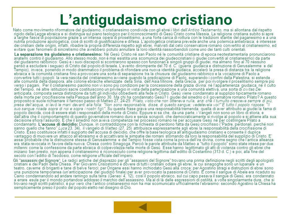 Lantigudaismo cristiano Nato come movimento riformatore del giudaismo, il cristianesimo condivide con gli ebrei i libri dellAntico Testamento, ma si a