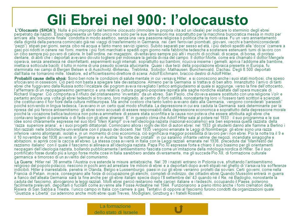 Gli Ebrei nel 900: lolocausto LOlocausto (SHOA): LOlocausto (SHOA): Nulla è più improprio del termine olocausto (immolare la propria vita ad un ideale