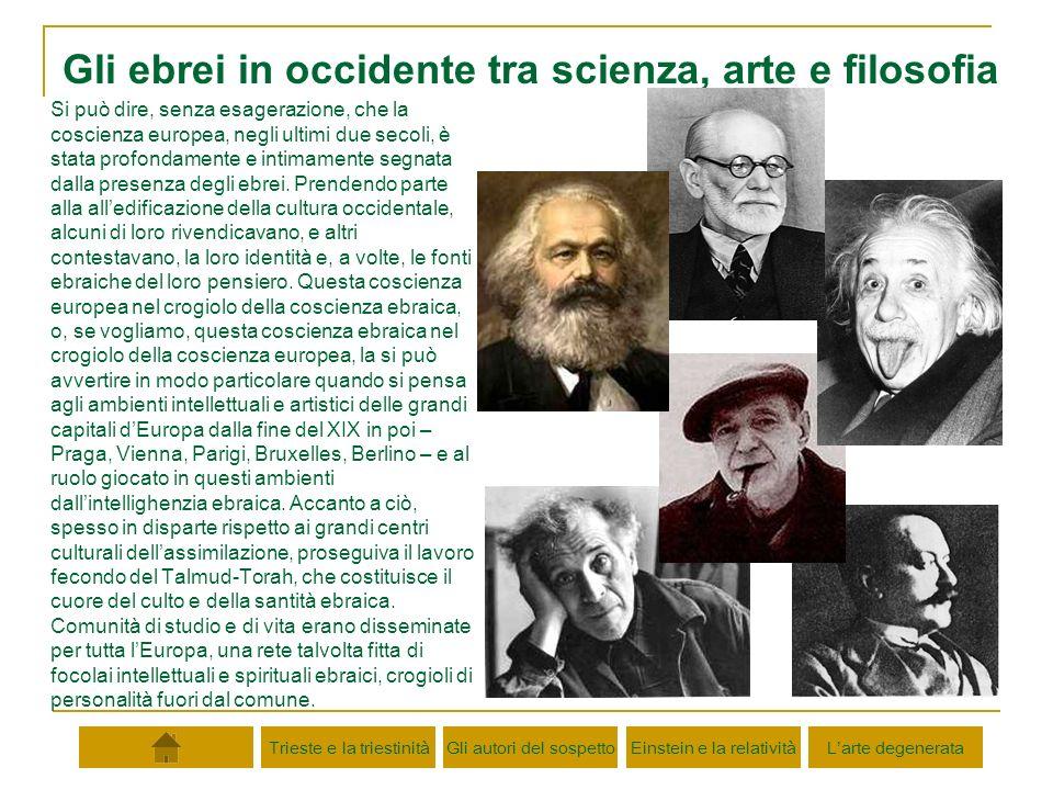 Gli ebrei in occidente tra scienza, arte e filosofia Si può dire, senza esagerazione, che la coscienza europea, negli ultimi due secoli, è stata profo