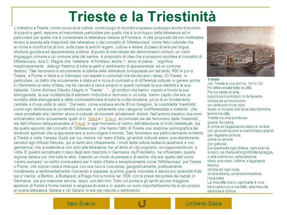 Trieste e la Triestinità LAdriatico e Trieste come crocevia di culture, come luogo di incontro e spesso purtroppo anche di scontro di popoli e genti,
