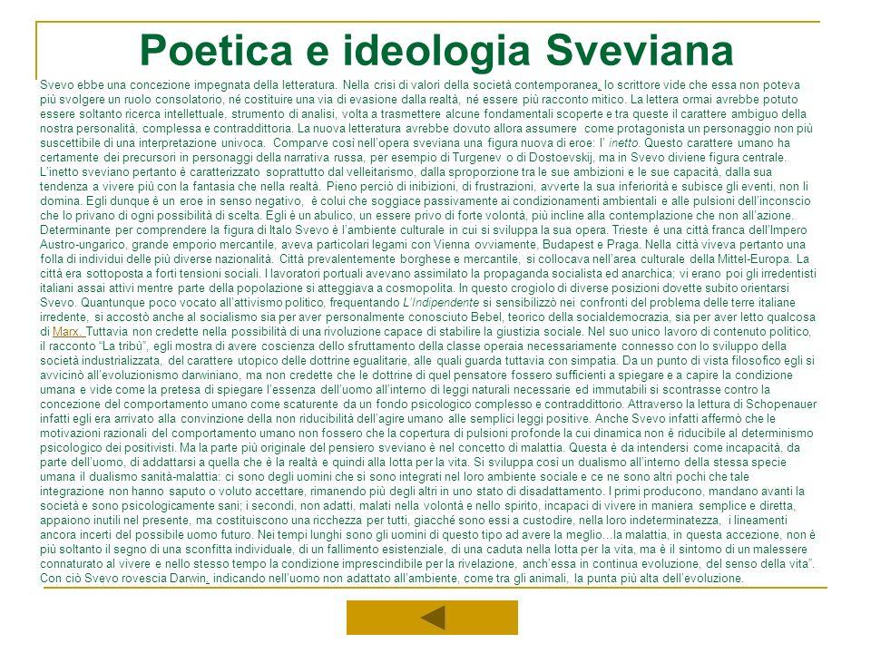Poetica e ideologia Sveviana Svevo ebbe una concezione impegnata della letteratura. Nella crisi di valori della società contemporanea, lo scrittore vi