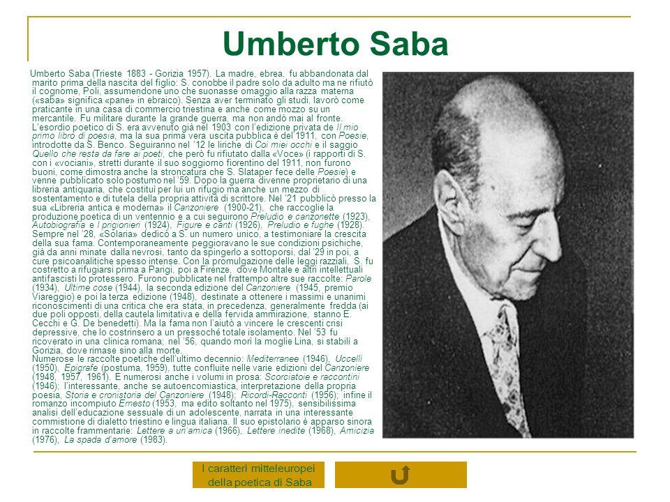 Umberto Saba Umberto Saba (Trieste 1883 - Gorizia 1957). La madre, ebrea, fu abbandonata dal marito prima della nascita del figlio: S. conobbe il padr