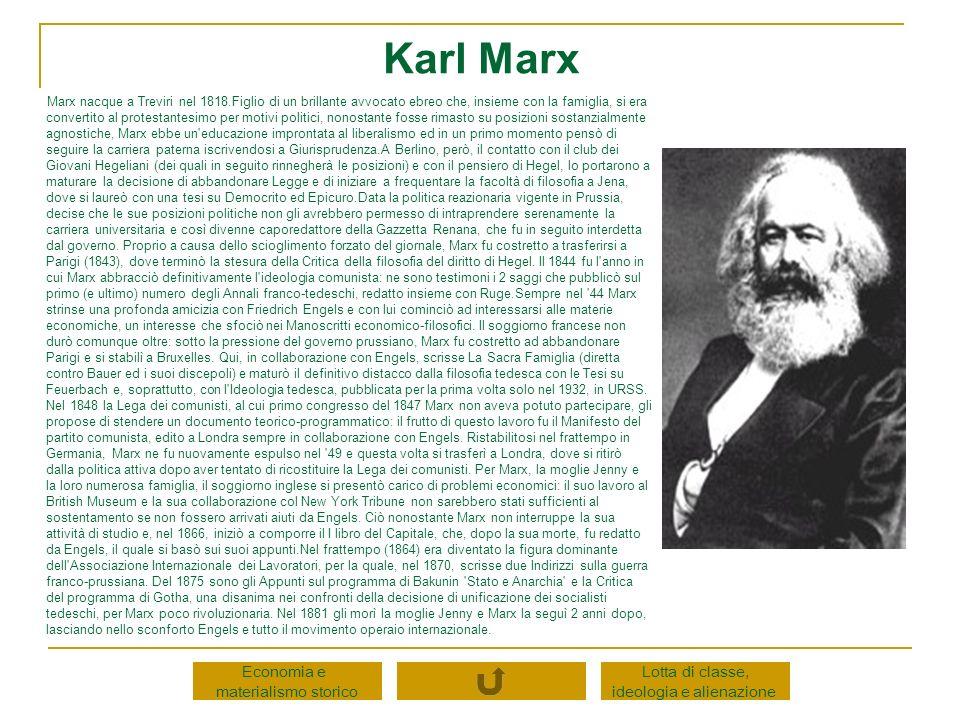 Karl Marx Marx nacque a Treviri nel 1818.Figlio di un brillante avvocato ebreo che, insieme con la famiglia, si era convertito al protestantesimo per