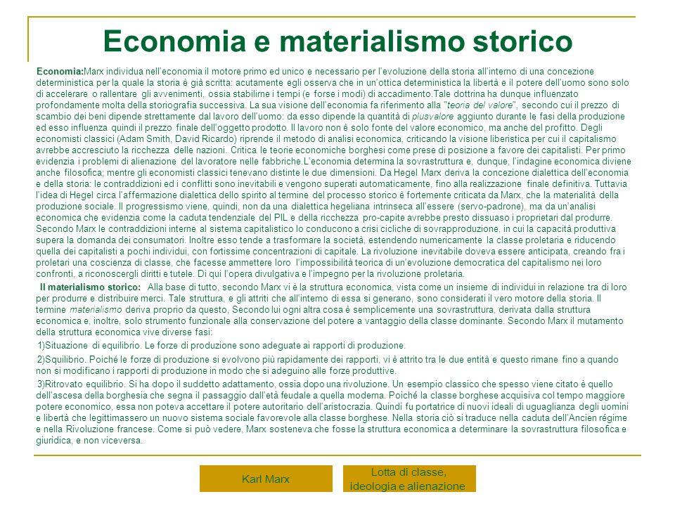 Economia e materialismo storico Economia: Economia:Marx individua nell'economia il motore primo ed unico e necessario per l'evoluzione della storia al