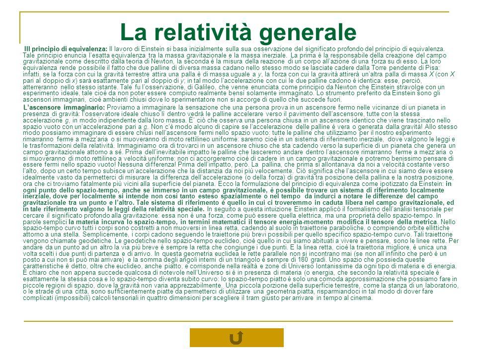 La relatività generale Ill principio di equivalenza: Ill principio di equivalenza: Il lavoro di Einstein si basa inizialmente sulla sua osservazione d