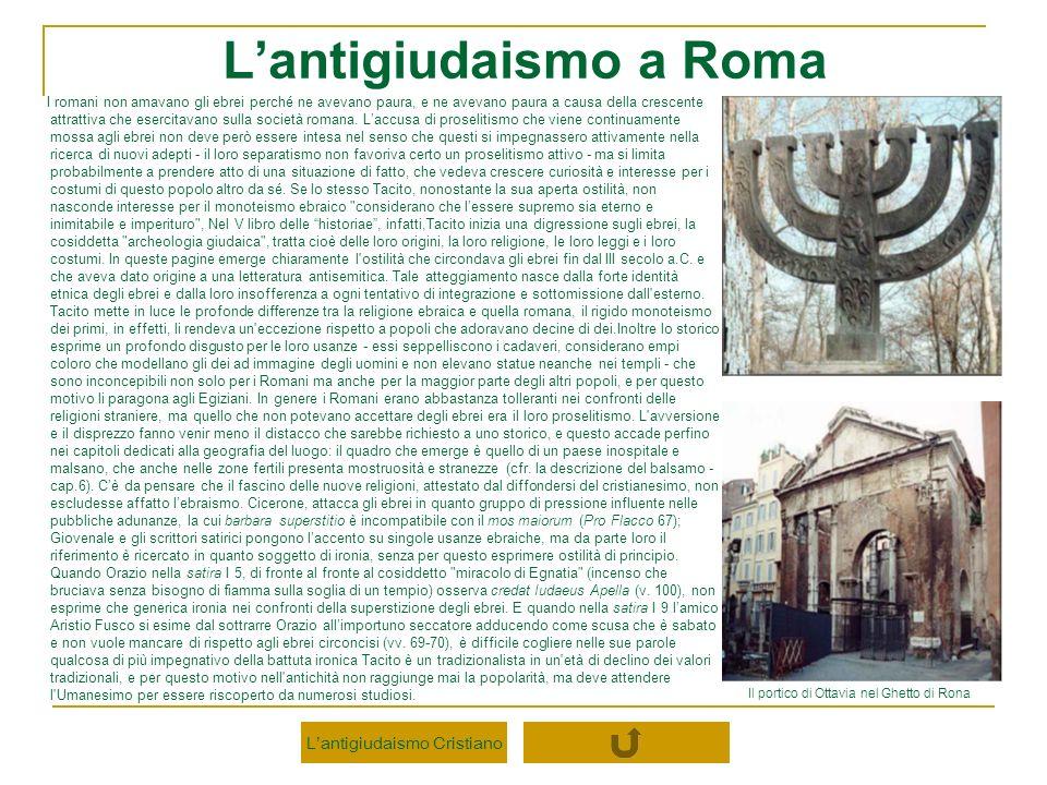 Lantigiudaismo a Roma I romani non amavano gli ebrei perché ne avevano paura, e ne avevano paura a causa della crescente attrattiva che esercitavano s